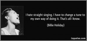 quote-i-hate-straight-singing-i-have-to-change-a-tune-to-my-own-way-of ...