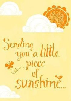 Sunshine quote via Carol's Country Sunshine on Facebook More