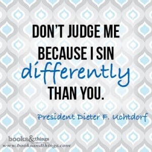 One Of My Favorite Quotes From President Uchtdorf How Do You Love