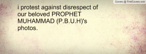 protest against disrespect of our beloved PROPHET MUHAMMAD (P.B.U.H ...