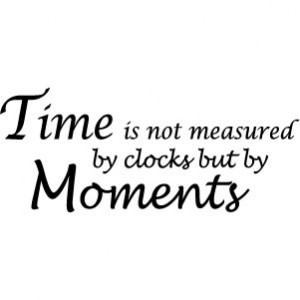 Time is not measured by clocks but by moments