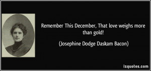 Remember This December, That love weighs more than gold! - Josephine ...
