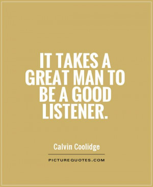 it takes a great man to be a good listener