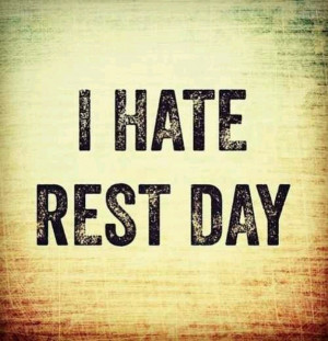 hate rest day: Rest Day Workout Quotes, Gym Motivation, Hate Rest ...
