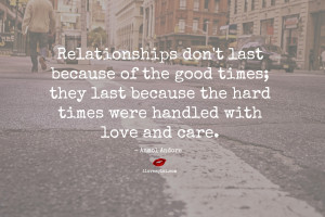 Relationships don't last because of the good times…