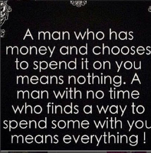 ... and chooses to spend it on you means nothing a man with no time who