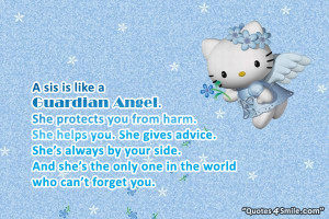 sis is like a guardian angel. She protects you from harm. She helps ...