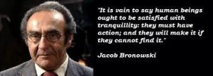 Jacob bronowski famous quotes 5