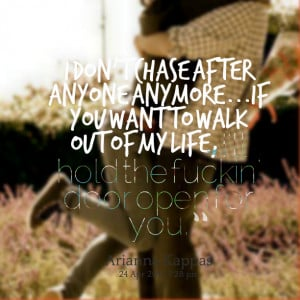 Quotes Picture: i don't chase after anyone anymoreif you want to walk ...