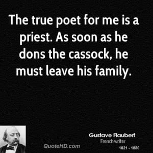 The true poet for me is a priest. As soon as he dons the cassock, he ...