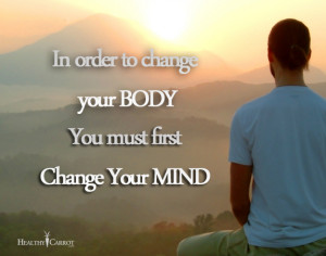 In order to change your BODY, you must first Change Your MIND!