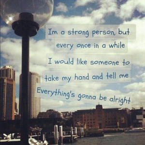 ... someone to take my hand and tell me everything s going to be alright