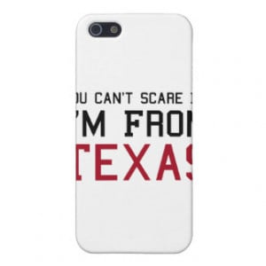 You Can't Scare Me, I'm From Texas iPhone 5 Case