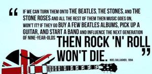 """then rock 'n' roll won't die."""" – Noel Gallagher [598 x 293 ..."""
