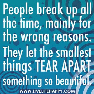 People break up all the time, mainly for the wrong reasons. They let ...