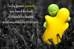 Friendship Quotes-Thoughts-Truly Great Friends - Hard - Impossible