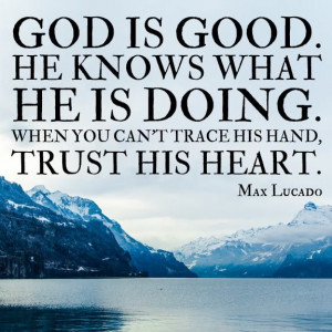 god is good he knows what he is doing max lucado # quote # faith