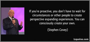 ... experiences. You can consciously create your own. - Stephen Covey