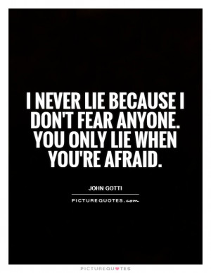 never-lie-because-i-dont-fear-anyone-you-only-lie-when-youre-afraid ...