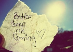 Better things are coming…