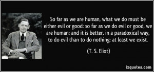 human, what we do must be either evil or good: so far as we do evil ...