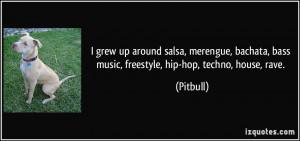 grew up around salsa, merengue, bachata, bass music, freestyle, hip ...