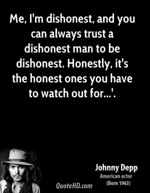 dishonest, and you can always trust a dishonest man to be dishonest ...