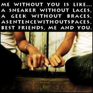 Me without you is like ....A sneaker without laces,A geek without ...