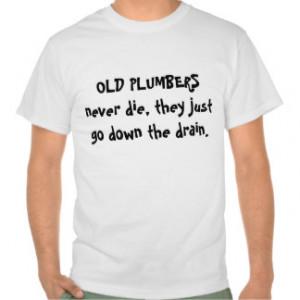 Funny Plumber T-shirts & Shirts
