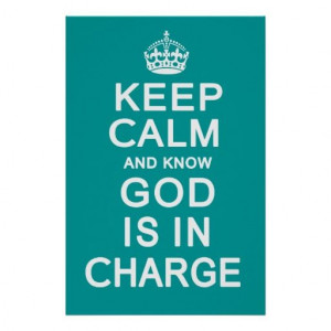 zazzle com keep calm and know god is in charge posters ...