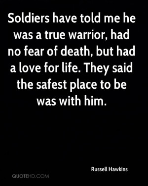 Soldiers have told me he was a true warrior, had no fear of death, but ...