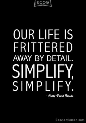 Black & white Quotes by Henry David Thoreau OUR LIFE IS FRITTERED AWAY ...