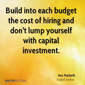 ... the cost of hiring and don't lump yourself with capital investment