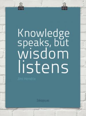 Knowledge speaks but wisdom listens by Jimi Hendrix 2114