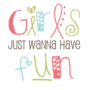 Girls Just Wanna Have Fun Quotes Girls just wanna have fun vinyl wall ...