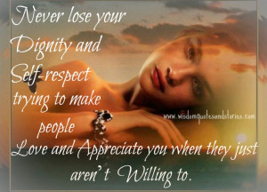 Never lose your dignity and self respect - Wisdom Quotes and Stories