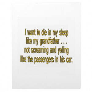 want_to_die_like_grandpa_funny_sayings_plaque ...