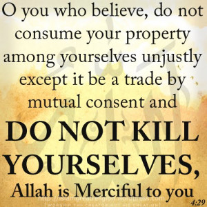 Dont Kill Yourself ! For Allah is Merciful to you ! Suicide is HARAM ...