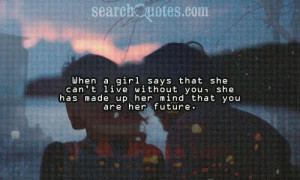 She has made up her mind that you are her future.