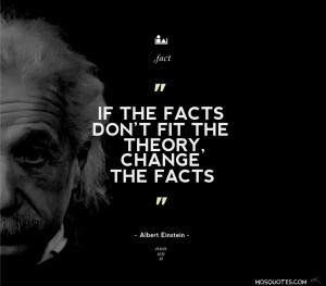 ... Motivational Quotes If the facts dont fit the theory change the facts