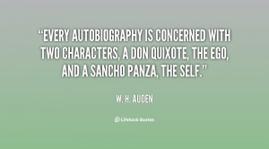 Every autobiography is concerned with two characters, a Don Quixote ...