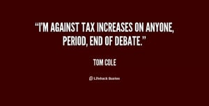 against tax increases on anyone, period, end of debate.""