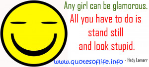 Quotes Of Life Any girl can be glamorous. All you have to do is ...