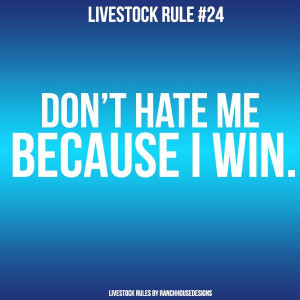 Livestock-Rule-Dont-Hate-me-because-I-win-Ranch-House-Designs.jpg