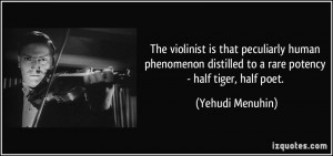 The violinist is that peculiarly human phenomenon distilled to a rare ...