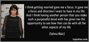 think getting married gave me a focus. It gave me a focus and ...