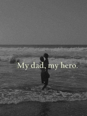 Quotes About My Dad My Hero My dad, is my hero