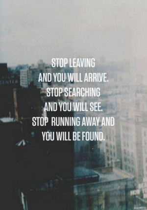 Stop running away and you will be found