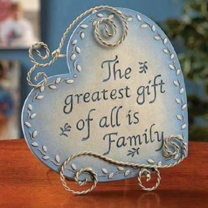 The greatest gift of all is Family Family Gifts Quote