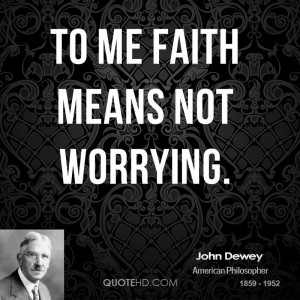 John Dewey Faith Quotes